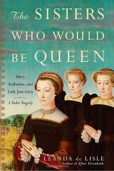 The Sisters Who Would Be Queen: Mary, Katherine, and Lady Jane Grey: A Tudor Tragedy by Leanda de Lisle http://www.amazon.com/dp/0345491351/ref=cm_sw_r_pi_dp_6NEdub07JR7MJ