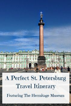 A Perfect Travel Itinerary For St. Petersburg Featuring the Hermitage - Travelerette