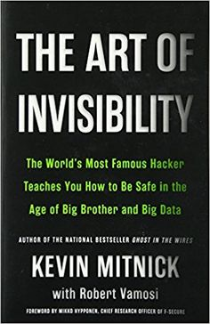 The Art of Invisibility: The World's Most Famous Hacker Teaches You How to Be Safe in the Age of Big Brother and Big Data: Amazon.es: Kevin D. Mitnick, Robert Vamosi: Libros en idiomas extranjeros