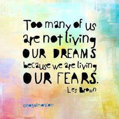 Too many of us are not living our dreams because we are living our fears. -Les Brown #notsalmon