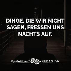 Dinge, die wir nicht sagen, fressen uns nachts auf - Herzschmerz & Melancholie #zitate #sprüche #spruchbilder #deutsch