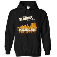 Florida live in Michigan - Tshirt and Hoodie #name #tshirts #MASS #gift #ideas #Popular #Everything #Videos #Shop #Animals #pets #Architecture #Art #Cars #motorcycles #Celebrities #DIY #crafts #Design #Education #Entertainment #Food #drink #Gardening #Geek #Hair #beauty #Health #fitness #History #Holidays #events #Home decor #Humor #Illustrations #posters #Kids #parenting #Men #Outdoors #Photography #Products #Quotes #Science #nature #Sports #Tattoos #Technology #Travel #Weddings #Women