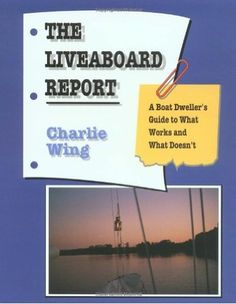 The Liveaboard Report: A Boat Dweller's Guide to What Works and What Doesn't