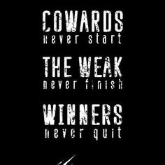 Quote:  Cowards never start. The weak never finish. Winners never quit.