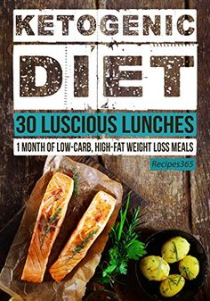 Ketogenic Diet: 30 Luscious Lunch Recipes: 30 Days of Lunches + FREE GIFT! (Ketogenic Cookbook, High Fat Low Carb, Keto Diet, Weight Loss, Epilepsy, Diabetes) by [Cookbooks, Recipes365]