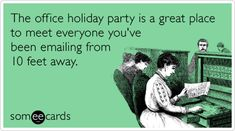 """""""The office holiday party is a great place to meet everyone you've been emailing from 10 feet away."""""""
