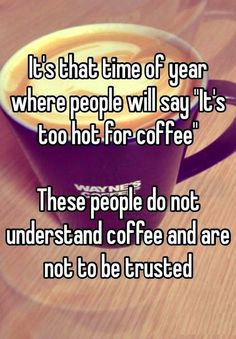 Hahaha! I love hot drinks! All year round ☕️ more of a tea gal than coffee though
