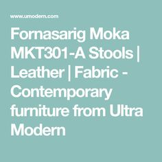 Fornasarig Moka MKT301-A Stools | Leather | Fabric - Contemporary furniture from Ultra Modern