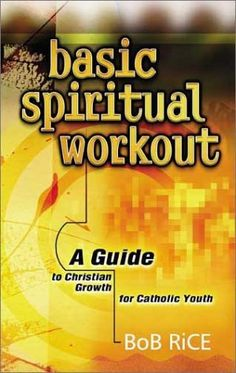Basic Spiritual Workout: A Guide to Christian Growth for Catholic Youth by Bob Rice, http://www.amazon.com/dp/1569553602/ref=cm_sw_r_pi_dp_eAFyqb1XSEPD1