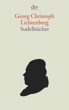 Georg Christoph Lichtenberg, Sudelbücher | Schonungslos gut.  www.redaktionsbuero-niemuth.de