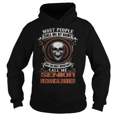 MOST PEOPLE CALL ME BY NAME BUT THE MOST IMPORTANT CALL ME SENIOR MECHANICAL ENGINEER T-SHIRT, HOODIE==►►CLICK TO ORDER SHIRT NOW #senior #mechanical #engineer #CareerTshirt #Careershirt #SunfrogTshirts #Sunfrogshirts #shirts #tshirt #tshirts #hoodies #hoodie #sweatshirt #fashion #style