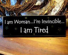 I am woman, I'm invincible, I am Tired