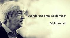 Cuando uno ama, no domina. Krishnamurti Frases, Love Of My Life, My Love, Spanish Quotes, Always Remember, Beautiful Words, Einstein, Quotations, Me Quotes