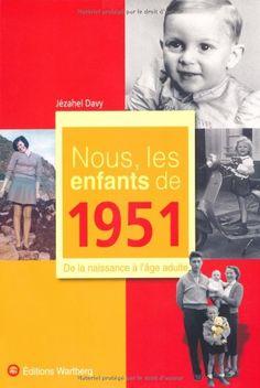 Amazon.fr - Nous, les enfants de 1951 : De la naissance à l'âge adulte - Jézahel Davy - Livres
