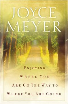 Enjoying Where You Are on the Way to Where You Are Going: Learning How to Live a Joyful, Spirit-Led Life[NOOK Book]   by Joyce Meyer