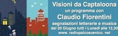 Carissimi, Visioni da Captaloona è diventato un programma radiofonico. Chi vorrà seguirci tutti i lunedì alle 12,30, dal 20 giugno 2016, oppure in podcast, in qualsiasi momento. Proporremo raccomandazioni di lettura e parleremo di letteratura, il tutto...