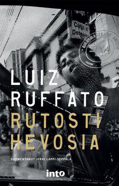 Luiz Ruffato Rutosti hevosia / Suomentaja: Jyrki Lappi-Seppälä Matka, Roman, Reading, Books, Movie Posters, Movies, Libros, Films, Book