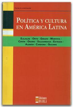 Política y cultura en América Latina – Ediciones UNAULA    http://www.librosyeditores.com/tiendalemoine/2603-politica-y-cultura-en-america-latina.html    Editores y distribuidores.