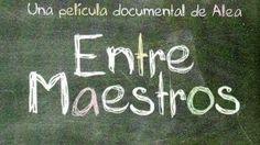 Entre Maestros - La película - Una experiencia educativa sin precedentes - YouTube