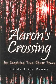 Aaron's Crossing: An Inspiring True Ghost Story
