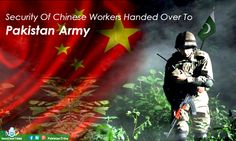 Security Of Chinese Workers Handed Over To  Pakistan Army .