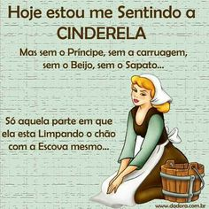 Today I'm feeling like Cinderella but with no prince, no carriage, no kiss, no shoe, just that part She is cleaning the house...