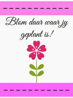 Blom daar waar jy geplant is Cover Quotes, Me Quotes, Funny Quotes, Afrikaanse Quotes, Inspirational Qoutes, Sign Stencils, Cheer You Up, True Words, Positive Quotes
