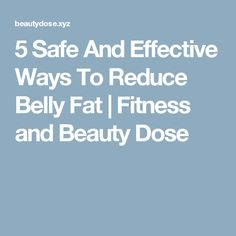 5 Safe And Effective Ways To Reduce Belly Fat     Fitness and Beauty Dose