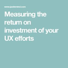 Measuring the return on investment of your UX efforts