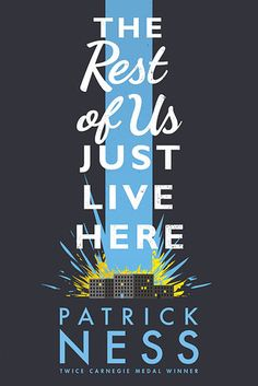 The Rest of Us Just Live Here by Patrick Ness – August 27 | 35 Brilliant New Books You Should Read This Summer
