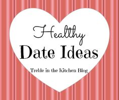 Healthy Date Ideas via Treble in the Kitchen Blog