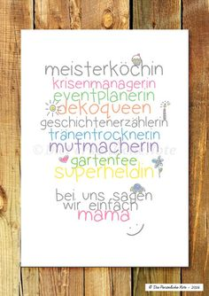 Mother's Day gift idea: Sign with all the great things a mom is: Master chef Crisis Manager Queen of Decorations Storyteller Tear dryer Encouragement giver Garden Fairy Super Hero Or how we call it: Mom :)