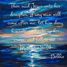 ~Matthew 16:24~(KJV)
