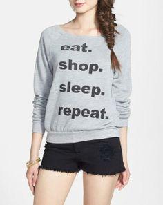 Fun sweatshirt! Eat. Shop. Sleep. Repeat.