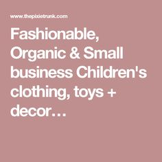 Fashionable, Organic & Small business Children's clothing, toys + decor…