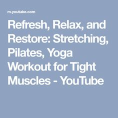 Refresh, Relax, and Restore: Stretching, Pilates, Yoga Workout for Tight Muscles - YouTube
