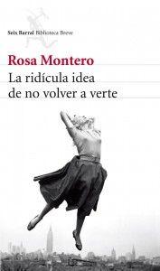 La ridícula idea de no volver a verte / Rosa Montero. Seix Barral, 2013