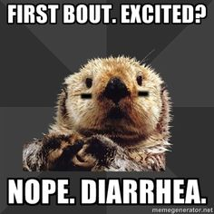 First bout. Excited? Nope. Diarrhea. // Roller Derby Otter (Could not stop laughing at this.)
