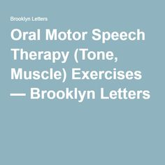Oral Motor Speech Therapy (Tone, Muscle) Exercises — Brooklyn Letters
