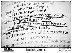 I have written your name on the palms of my hands. - Isaiah 49:16 #887thebridge #hope #bibleverse http://887thebridge.com/word-of-hope/2015-02-09.html