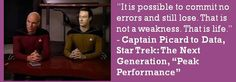 Another great quote from Captain Picard to Data from Star Trek:  The Next Generation.