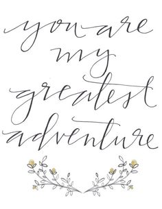 "8 1/2 x 11 / ""you are my greatest adventure"" print. $15.00, via Etsy."