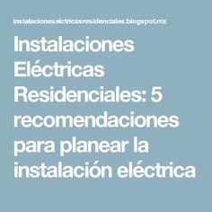 Instalaciones Eléctricas Residenciales: 5 recomendaciones para planear la instalación eléctrica