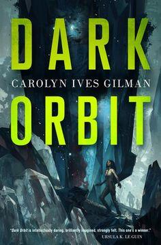 Dark Orbit by Carolyn Ives Gilman - Ends July 22, 2015