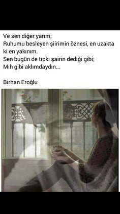 Ve sen diğer yarım Birhan Eroğlu Karma, Cool Words, Sentences, Literature, Poetry, My Life, Romance, Quotes, Beautiful