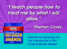 "Stephen Covey wisdom: ""I teach people how to treat me by what I will allow."" Check out more awesome Stephen Covey quotes: http://www.laurarubinstein.com/blog/tribute-to-stephen-covey-small-business-wisdom-part-1/#"