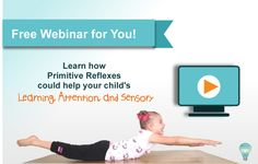 Primitive Reflex Webinar, Learning Disability, Sensory, Attention Issues, Primitive Reflex Integration, Retained Primitive Reflexes