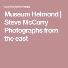 Museum Helmond | Steve McCurry Photographs from the east