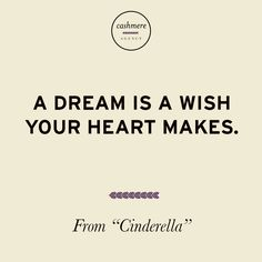 A dream is a wish your heart makes. - From the movie #Cinderella