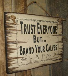 Trust Everyone But Brand Your Calves by CowboyBrandFurniture, $36.00
